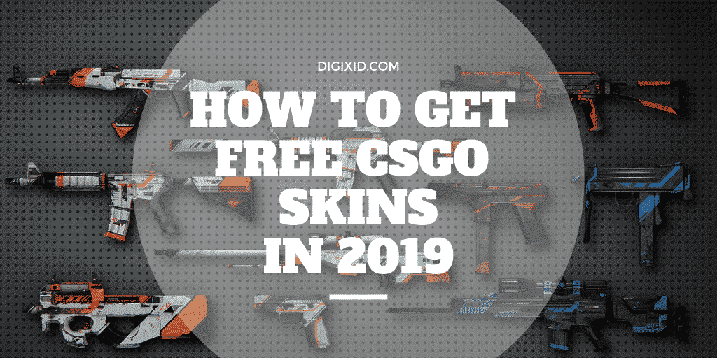 5+ Ways to Get Free CSGO Skins in 2019 - Digixid